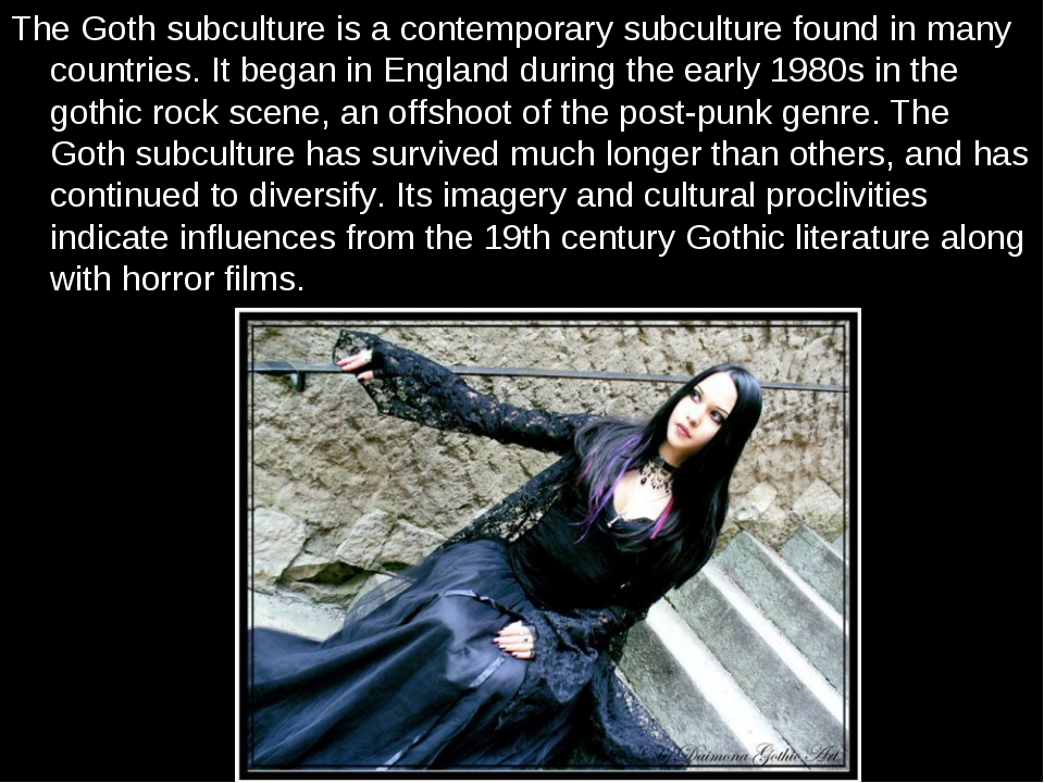 The Goth subculture is a contemporary subculture found in many countries. It...