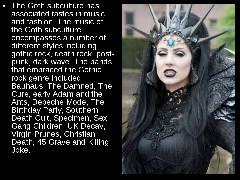The Goth subculture has associated tastes in music and fashion. The music of...
