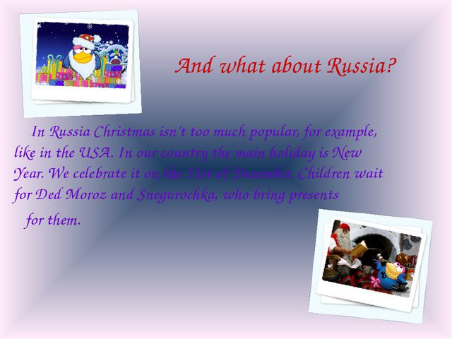 And what about Russia? 	In Russia Christmas isn't too much popular, for examp...