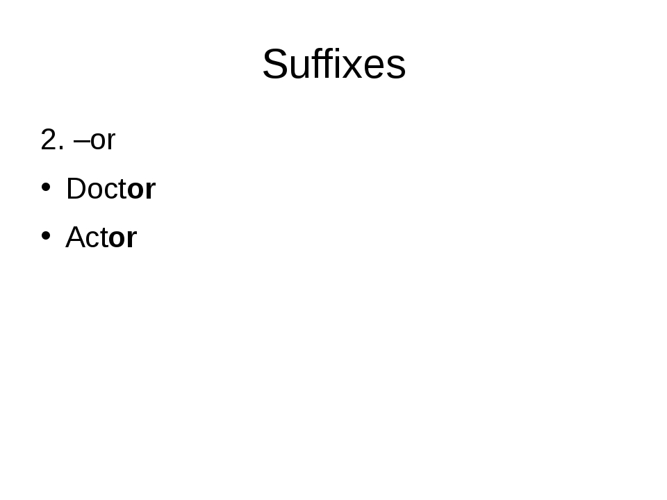 Suffixes 2. –or Doctor Actor