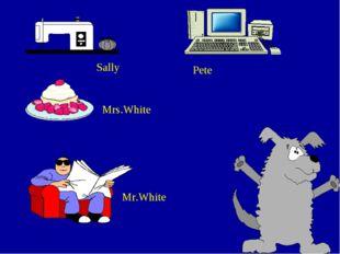 .. Mr.White Mrs.White Sally Pete