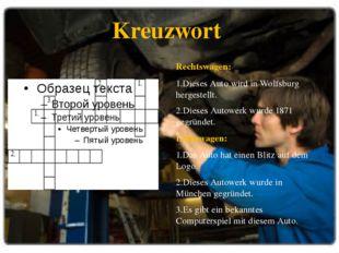 Kreuzwort Rechtswagen: 1.Dieses Auto wird in Wolfsburg hergestellt. 2.Dieses