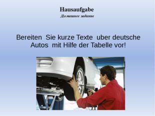 Hausaufgabe Домашнее задание Bereiten Sie kurze Texte uber deutsche Autos mit