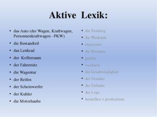 Aktive Lexik: das Auto (der Wagen, Kraftwagen, Personnenkraftwagen –PKW) die