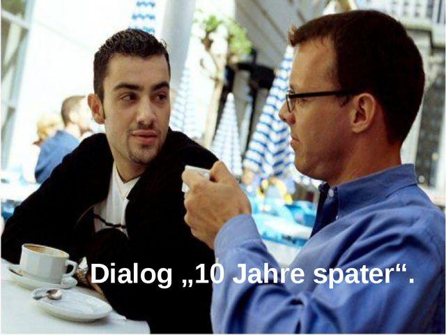 "Dialog ""10 Jahre spater""."
