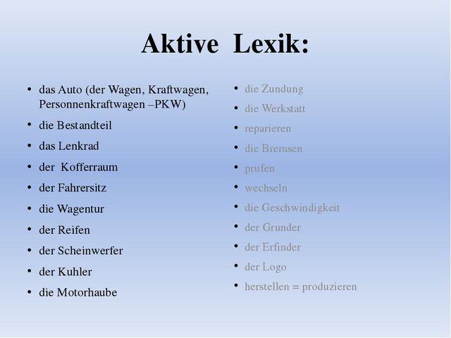 Aktive Lexik: das Auto (der Wagen, Kraftwagen, Personnenkraftwagen –PKW) die...
