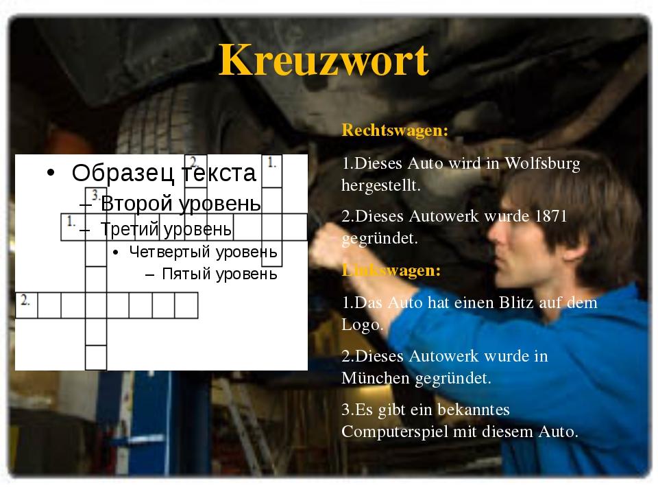 Kreuzwort Rechtswagen: 1.Dieses Auto wird in Wolfsburg hergestellt. 2.Dieses...