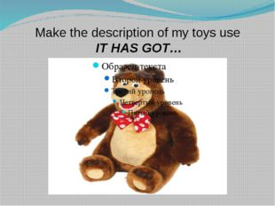 Make the description of my toys use IT HAS GOT…