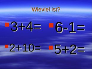 Wieviel ist? 3+4= 6-1= 2+10= 5+2=