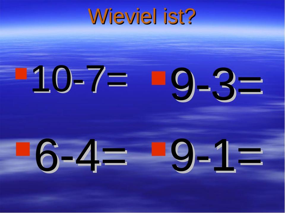 Wieviel ist? 10-7= 9-3= 6-4= 9-1=