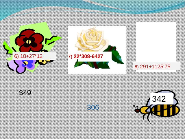 6) 18+27*12 8) 291+1125:75 22*308-6427 7) 22*308-6427 306 349 342