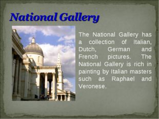 The National Gallery has a collection of Italian, Dutch, German and French pi