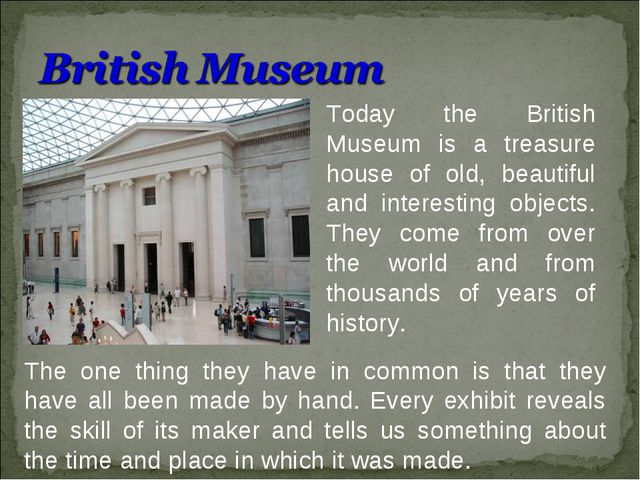 Today the British Museum is a treasure house of old, beautiful and interestin...