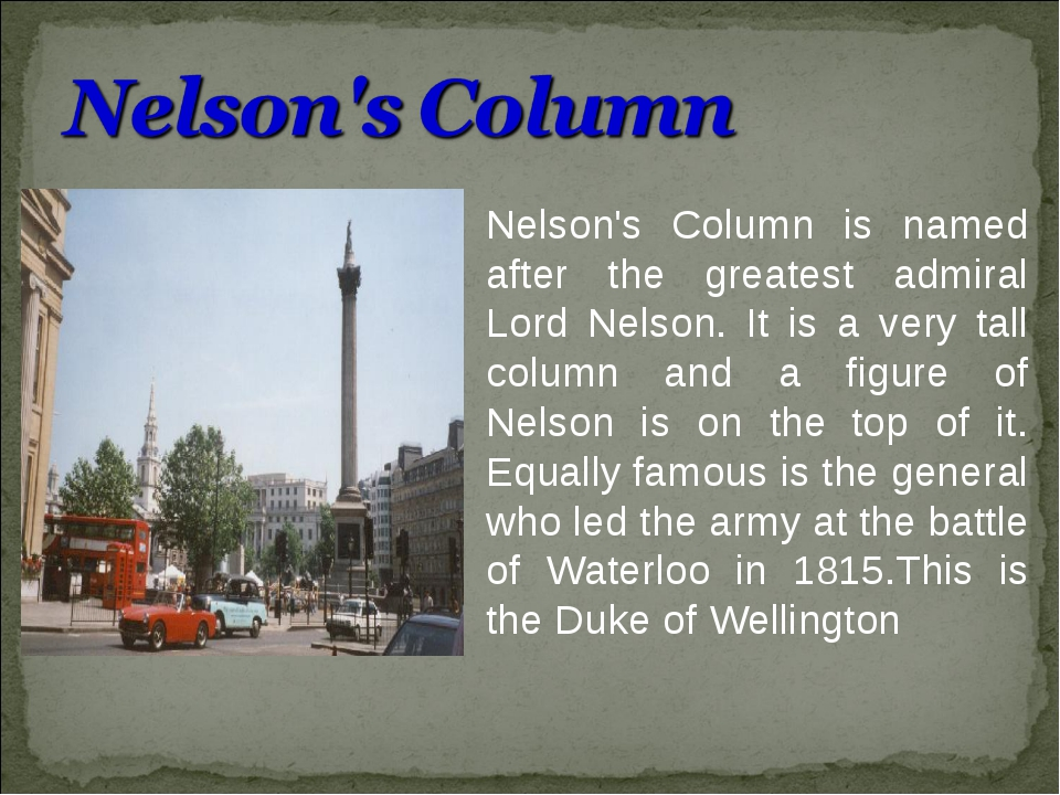 Nelson's Column is named after the greatest admiral Lord Nelson. It is a very...