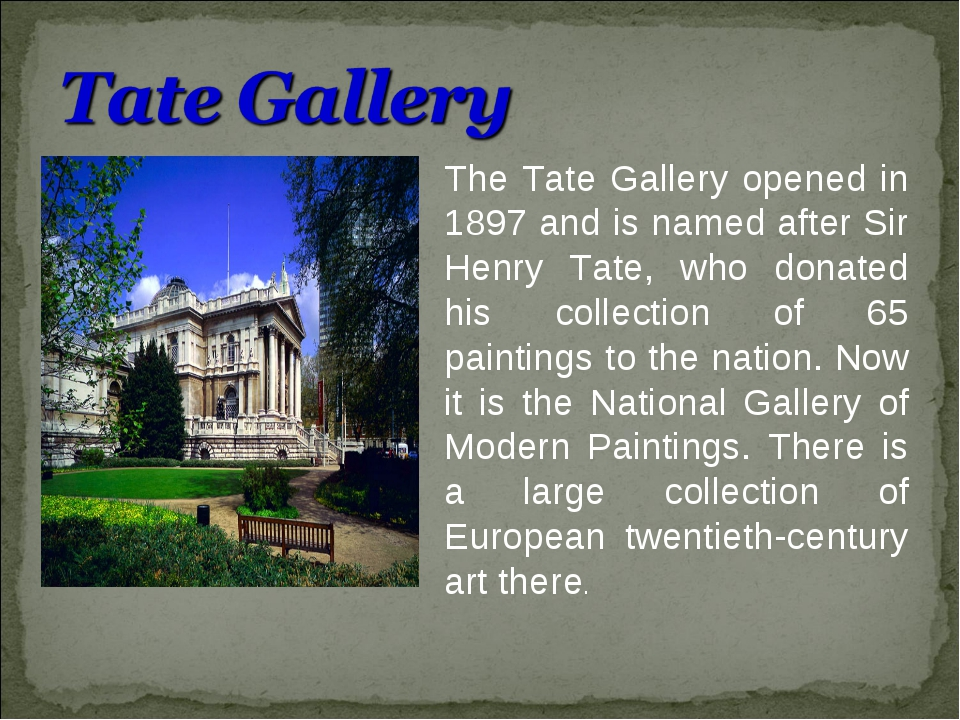 The Tate Gallery opened in 1897 and is named after Sir Henry Tate, who donate...