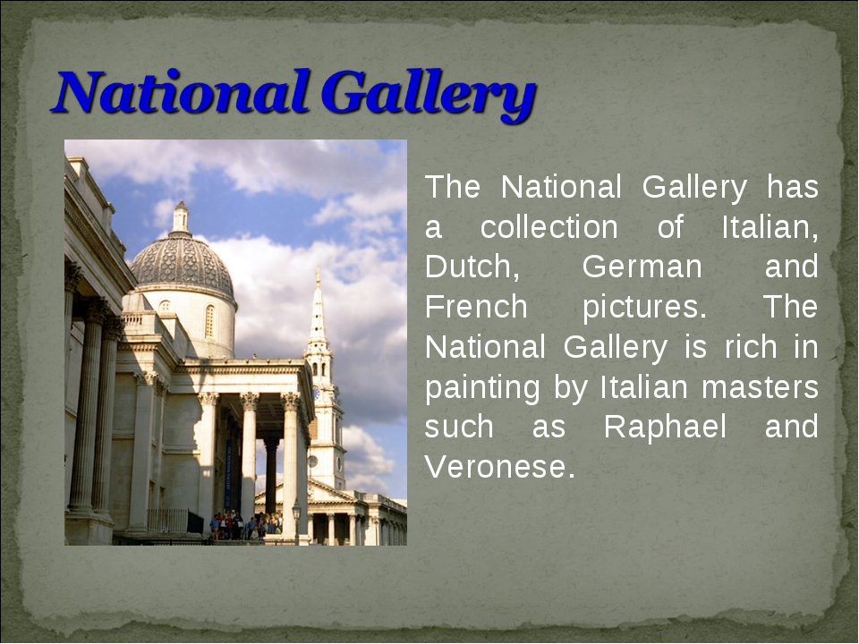 The National Gallery has a collection of Italian, Dutch, German and French pi...