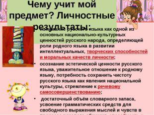 Чему учит мой предмет? Личностные результаты: понимание русского языка как о