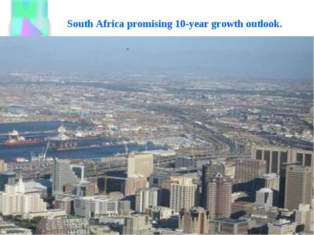 South Africa promising 10-year growth outlook.