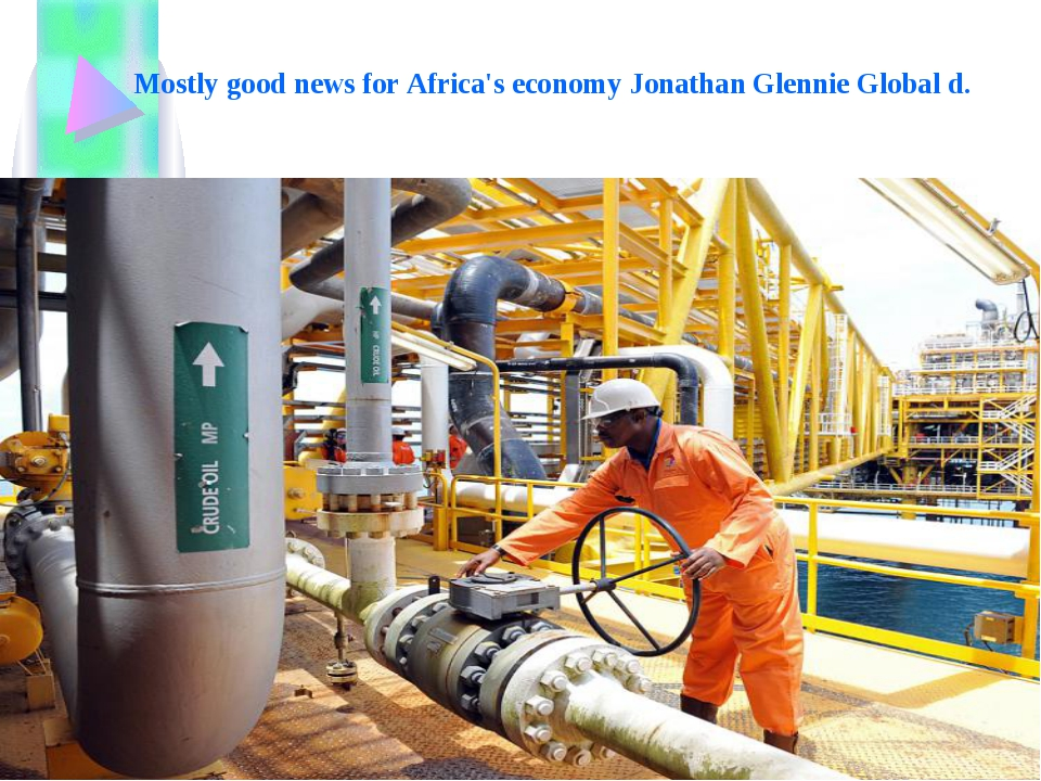 Mostly good news for Africa's economy Jonathan Glennie Global d.