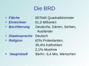 Die BRD Fläche 357048 Quadratkilometer Einwohner 81,3 Millionen Bevölkerung D