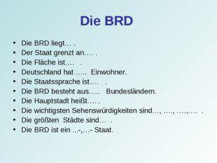 Die BRD Die BRD liegt… . Der Staat grenzt an…. . Die Fläche ist…. . Deutschla