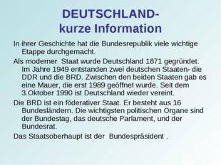 DEUTSCHLAND- kurze Information In ihrer Geschichte hat die Bundesrepublik vie