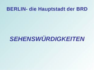 BERLIN- die Hauptstadt der BRD SEHENSWÜRDIGKEITEN