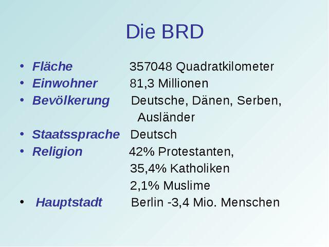 Die BRD Fläche 357048 Quadratkilometer Einwohner 81,3 Millionen Bevölkerung D...