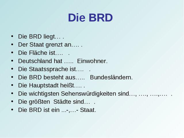Die BRD Die BRD liegt… . Der Staat grenzt an…. . Die Fläche ist…. . Deutschla...