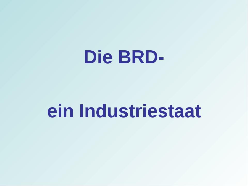 Die BRD- ein Industriestaat