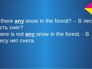 Is there any snow in the forest? -- В лесу есть снег? There is not any snow