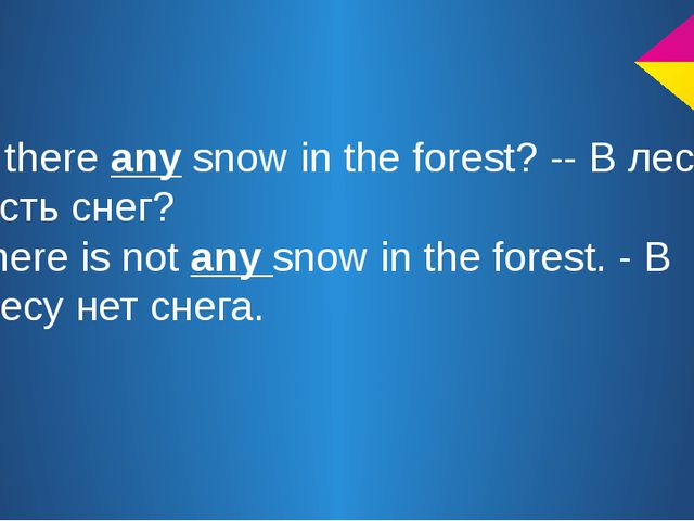 Is there any snow in the forest? -- В лесу есть снег? There is not any snow...