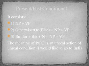 It consists: 1) NP + VP 2) Otherwise/Or (Else) + NP + VP 3) But for + the + N
