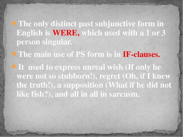 The only distinct past subjunctive form in English is WERE, which used with a...