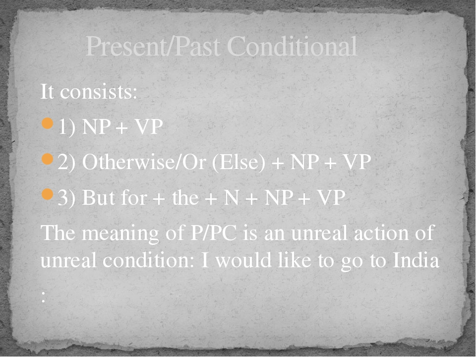 It consists: 1) NP + VP 2) Otherwise/Or (Else) + NP + VP 3) But for + the + N...