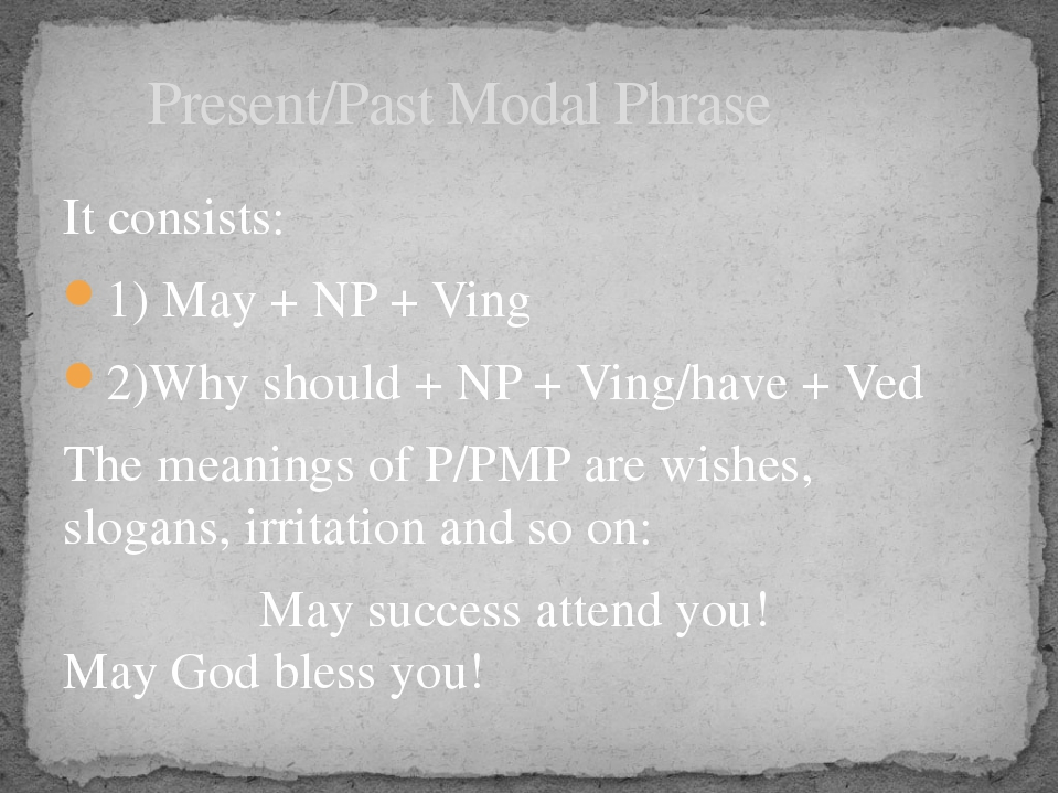 It consists: 1) May + NP + Ving 2)Why should + NP + Ving/have + Ved The meani...