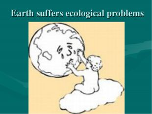 Earth suffers ecological problems