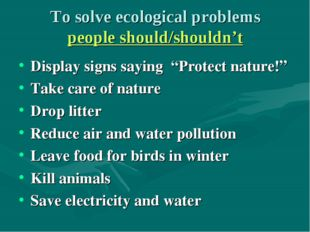 """To solve ecological problems people should/shouldn't Display signs saying """"Pr"""