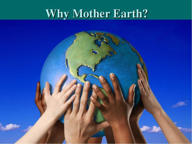 Why Mother Earth?