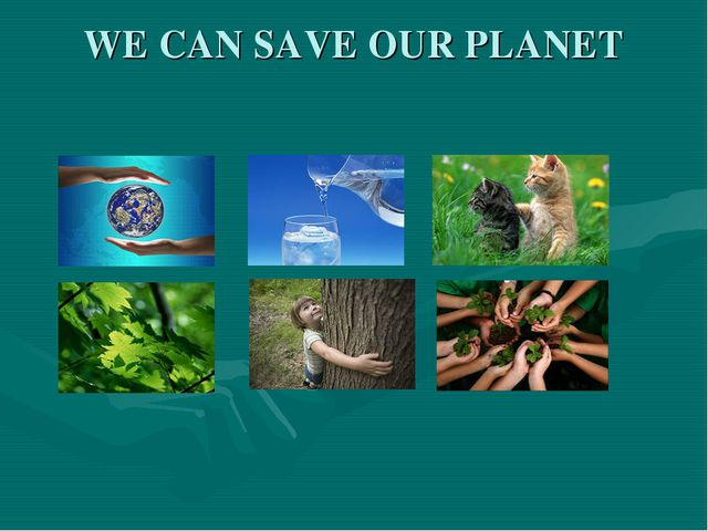 WE CAN SAVE OUR PLANET