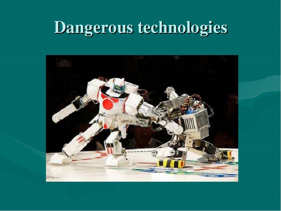 Dangerous technologies