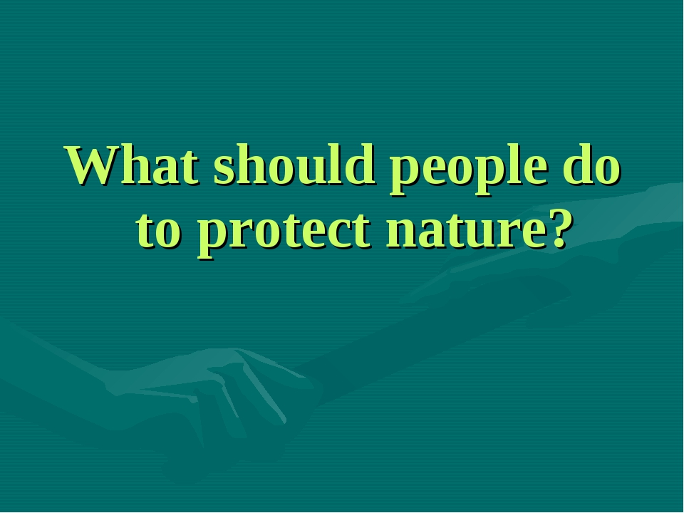 What should people do to protect nature?