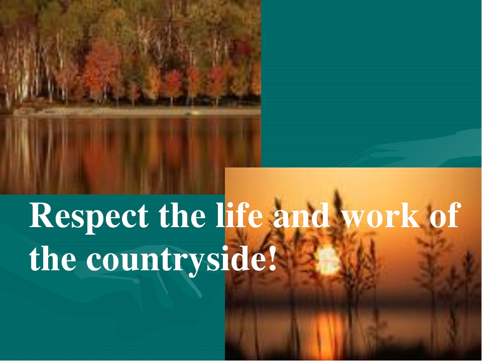 Respect the life and work of the countryside!