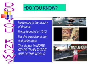 DO YOU KNOW? Hollywood is the factory of dreams It was founded in 1912 It is