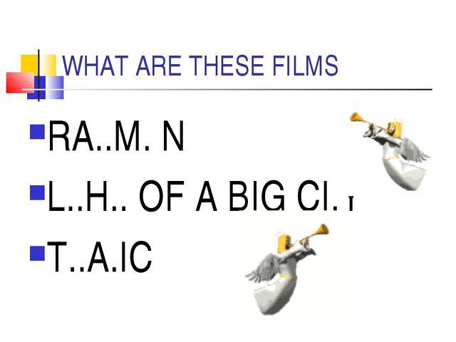 WHAT ARE THESE FILMS RA..M. N L..H.. OF A BIG СI.Y T..A.IC