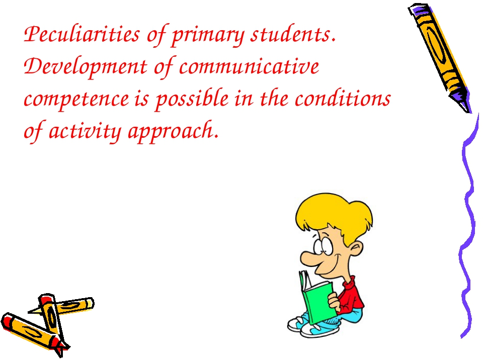 Peculiarities of primary students. Development of communicative competence is...