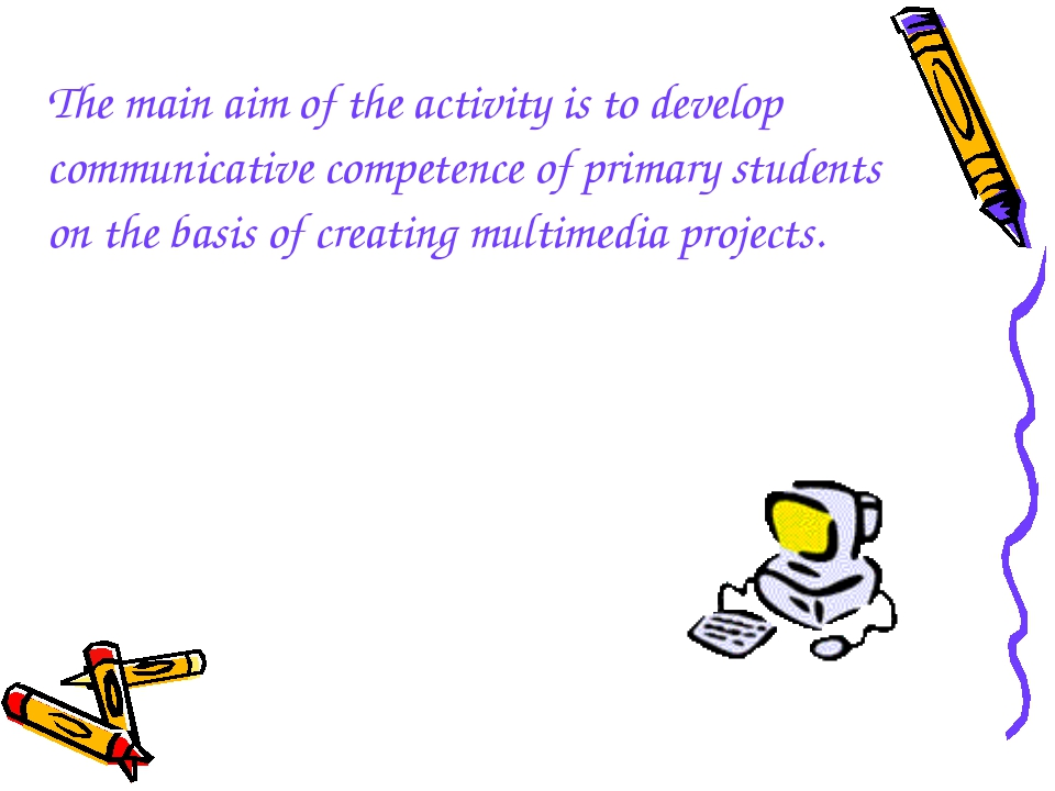 The main aim of the activity is to develop communicative competence of primar...