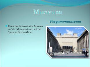 Pergamonmuseum Eines der bekanntesten Museen auf der Museumsinsel, auf der Sp