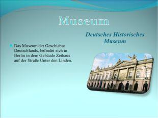 Das Museum der Geschichte Deutschlands, befindet sich in Berlin in dem Gebäud