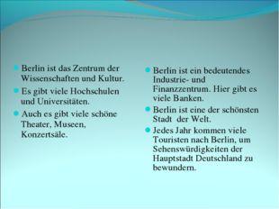 Berlin ist das Zentrum der Wissenschaften und Kultur. Es gibt viele Hochschul
